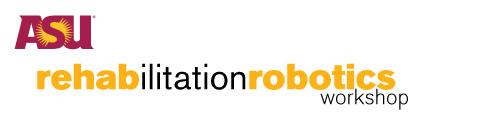ASU Rehabilitation Robotics Workshop